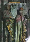 Le cattedrali di Biancaneve. I tesori meravigliosi delle chiese medievali. Ediz. illustrata