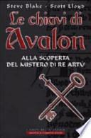 Le chiavi di Avalon. Alla scoperta del mistero di re Artù