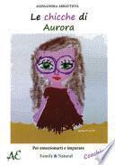 Le chicche di Aurora. Per emozionarti e imparare