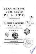 Le commedie di M. Accio Plauto volgarizzate da Niccolò Eugenio Angelio col testo latino a dirimpetto. Tomo 1. [-10.!