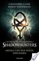 Le cronache dell'Accademia Shadowhunters - 10. Angeli che due volte discesero