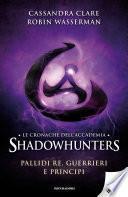 Le cronache dell'Accademia Shadowhunters - 6. Pallidi re, guerrieri e principi