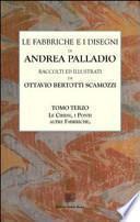 Le fabbriche e i disegni di Andrea Palladio: Chiese, i ponti altre fabbriche