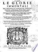 Le Glorie immortali de' trionfi, et heroiche imprese d'ottocento quarantacinque donne illustri antiche, e moderne, dotate di conditioni, e scienze segnalate ...