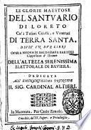 Le glorie maestose del santuario di Loreto co' i tesori celesti e venerati di terra santa, diuis' in due libri opera nuoua di Baldassarre Bartoli cappellano d'honore ..