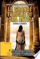 Le grandi famiglie di Roma antica. Storia e segreti