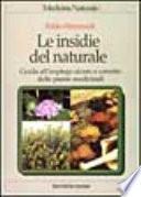 Le insidie del naturale. Guida all'impiego sicuro e corretto delle piante medicinali
