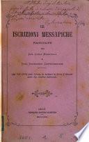 Le iscrizioni messapiche, raccolte dai cav. L. Maggiulli e duca S. Castromediano. Dal vol.18 della Coll. di scrittori di terra d'Otranto [&c.].
