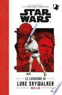 Le leggende di Luke Skywalker. Star Wars