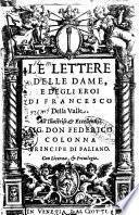 Le lettere delle dame, e degli eroi di Francesco Della Valle. All'illustriss. ... Don Federico Colonna principe di Paliano