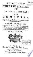 Le nouveau theatre italien. Ou Recueil general des comedies representées par les comediens italiens ordinaires du roi..
