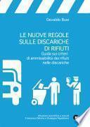 Le nuove regole sulle discariche di rifiuti. Guida sui criteri di ammissibilità dei rifiuti nelle discariche