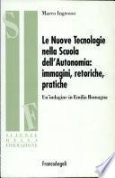 Le nuove tecnologie nella scuola dell'autonomia: immagini, retoriche, pratiche. Un'indagine in Emilia Romagna