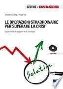 Le operazioni straordinarie per superare la crisi. Opportunità e suggerimenti strategici. Con CD-ROM