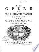 Le opere di Torquato Tasso raccolte per Giuseppe Mauro. Volume primo