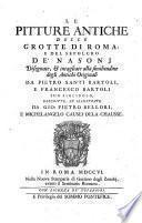 Le pitture antiche delle grotte di Roma, e del sepolcro de' Nasonj, disegnate da P. Santi Bartoli, e F. Bartoli, descritte da G.P. Bellori, e M. Causei dela Chausse