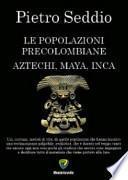 Le popolazioni precolombiane. Aztechi, Maya, Inca