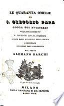 Le quaranta omelie di S. Gregorio Papa sopra gli Evangelj volgarizzamento e testo di lingua italiana rettificato dal prete Alemano Barchi