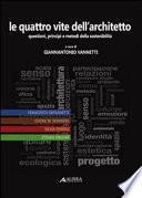 Le quattro vite dell'architetto. Questioni, principi e metodi della sostenibilità