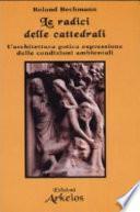 Le radici delle cattedrali. L'architettura gotica espressione delle condizioni ambientali