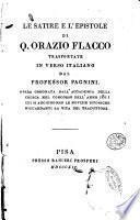 Le satire e l'epistole di Q. Orazio Flacco trasportate in verso italiano dal professor Pagnini. Opera coronata dall'Accademia della Crusca nel concorso dell'anno 1811 cui si aggiungono le Notizie istoriche riguardanti la vita del traduttore