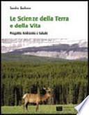 Le scienze della terra e la scienza della vita. Progetto ambiente e salute. Per le Scuole superiori