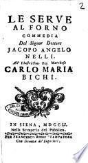 Le serve al forno commedia del signor dottore Jacopo Angelo Nelli. All'illustrissimo sig. marchese Carlo Maria Bichi