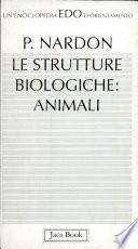 Le strutture biologiche: animali