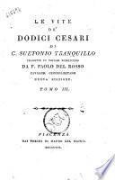Le vite de' dodici Cesari di G. Suetonio Tranquillo tradotte in volgar fiorentino da F. Paolo del Rosso cavalier gerosolimitano. Tomo 1. (-3.)