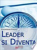 Leader si Diventa. Guida per essere leader di te stesso e degli altri con lezioni di leadership personale (ebook italiano - anteprima gratis)