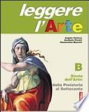 Leggere l'arte. Volume B: Storia dell'arte. Dalla preistoria al Settecento. Con schede. Per la Scuola media