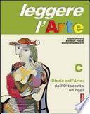Leggere l'arte. Volume C: Storia dell'arte. Dall'Ottocento ad oggi. Per la Scuola media