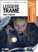 Leggere trame. Temi e intrecci. Vol A: Narrativa e testi non letterari-300 pagine per leggere. Per il biennio delle Scuole superiori