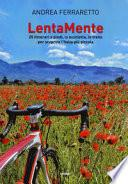 LentaMente. 25 itinerari a piedi, in bicicletta, in treno per scoprire l'Italia più piccola