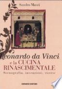 Leonardo da Vinci e la cucina rinascimentale. Scenografia, invenzioni, ricette