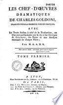 Les chef-d'oeuvres dramatiques de Charles Goldoni traduits pour la première fois en français, avec le texte italien à côté de la traduction... par M. A. A. D. R. [i.e. Jean Augustin Amar Du Rivier]
