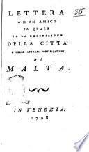 Lettera ad un amico il quale fa la descrizione della città e delle attuali fortificazioni di Malta
