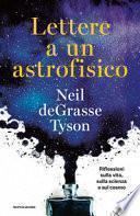 Lettere a un astrofisico. Riflessioni sulla vita, sulla scienza e sul cosmo
