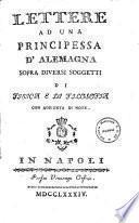 Lettere ad una principessa d'Alemagna sopra diversi soggetti di fisica e di filosofia. Con aggiunta di note