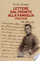 Lettere dal fronte alla famiglia 1915-1918. Con una selezione di lettere di risposta dei genitori e di Friedrich Georg Jünger