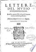 Lettere del Mutio Iustinopolitano. Diuise in quattro libri, de' quali il quarto vien nuouamente publicato ...