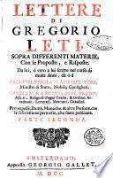 Lettere di Gregorio Leti, sopra differenti materie, con le proposte, e risposte. Da lui, ò vero a lui scritte nel corso di molti anni ... Parte prima (-seconda]