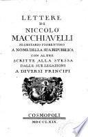 Lettere di Niccolò Macchiavelli ... a nome della sua Repubblica con altre scritte alla stessa dalle sue legazioni a diversi principi