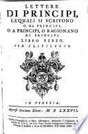 Lettere di principi, le quali o si scrivono da principi o a principi o ragionan di principi ... mandato in luce da Girolamo Ruscelli. In Venetia, Giordano Ziletti 1562 - 1581