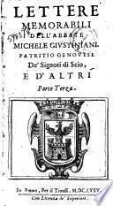 Lettere memorabili dell'abbate Michele Giustiniani, patritio genouese, de' signori di Scio, e d'altri. Parte prima. [-3.]