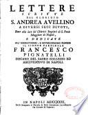 Lettere scritte dal glorioso S. Andrea Avellino a diversi suoi divoti date alla luce da' chierici regolari di S Paolo,...