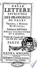 Lettere spirituali di S. Francesco di Sales, vescouo e prencipe di Geneua, fondatore dell'ordine della Visitatione di Maria, tradotte dal francese nell'italiano da un suo diuoto. Libri sette. Parte 1. (-3.)