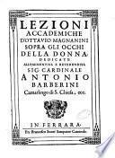 Lezioni accademiche d'Ottauio Magnanini sopra gli occhi della donna. Dedicate all'eminentiss. e reuerendiss. sig. cardinale Antonio Barberini camarlingo di S. Chiesa, ecc