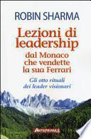Lezioni di leadership dal monaco che vendette la sua Ferrari. Gli otto rituali dei leader visionari
