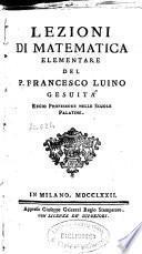 Lezioni di matematica elementare del p. Francesco Luino gesuita ...